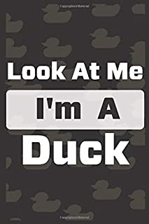 Look At Me I'm A Duck: Best Duck Notebook Journal For Man,Women And Kids