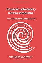 Ocupación, actividades y técnicas terapéuticas: Tomo I: Colección de cuadernos de T.O