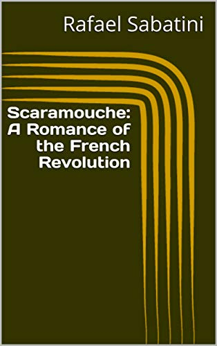 Scaramouche: A Romance of the French Revolution (English Edition)