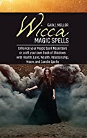 Wicca Magic Spells: Enhance your Magic Spell Repertoire or craft your own Book of Shadows with Health, Love, Wealth, Relationship, Moon, and Candle Spells