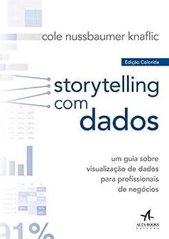 Storytelling com Dados: Um guia sobre visualização de dados para profissionais de negócios por [Cole Nussbaumer Knaflic]
