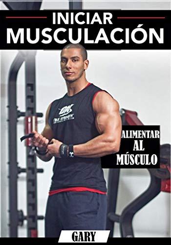 Iniciar Musculación: Alimentar Al Mùsculo
