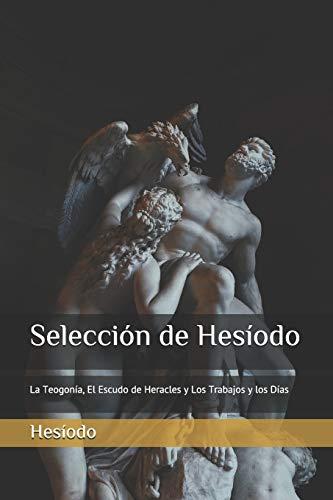 Selección de Hesíodo: La Teogonía, El Escudo de Heracles y Los Trabajos y los Días