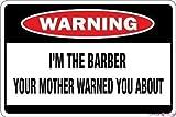 Placa de advertencia con texto en inglés 'I'm the Barber Your Mother Warned You About para decoración de patio, letreros de oficina para exteriores e interiores de 20,3 x 30,4 cm