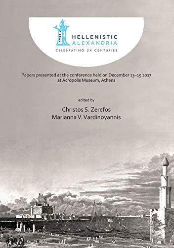 Hellenistic Alexandria: Celebrating 24 Centuries – Papers presented at the conference held on December 13–15 2017 at Acropolis Museum, Athens