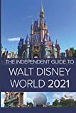 The Independent Guide to Walt Disney World 2021 (The Independent Guide to... Theme Park Series)