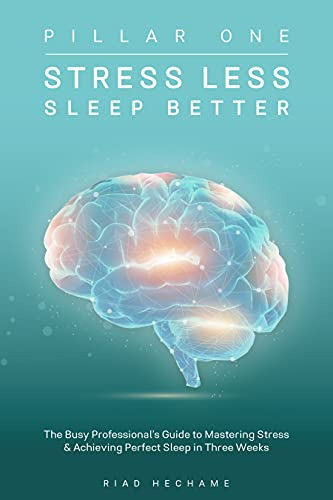 Stress Less Sleep Better: The Busy Professional's Guide to Mastering Stress & Achieving Perfect Sleep in Three Weeks (English Edition)