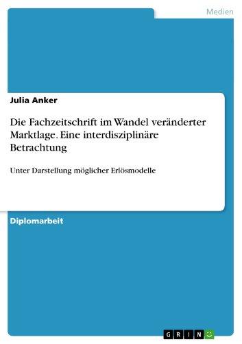 Die Fachzeitschrift im Wandel veränderter Marktlage. Eine interdisziplinäre Betrachtung: Unter Darstellung möglicher Erlösmodelle