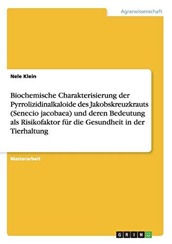 Biochemische Charakterisierung der Pyrrolizidinalkaloide des Jakobskreuzkrauts (Senecio jacobaea) und deren Bedeutung als Risikofaktor für die Gesundheit in der Tierhaltung
