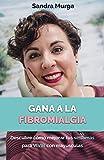 Gana a la fibromialgia: Descubre cómo mejorar tus síntomas para VIVIR con mayúsculas.