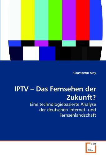 IPTV ? Das Fernsehen der Zukunft?: Eine technologiebasierte Analyse der deutschen Internet- und Fernsehlandschaft