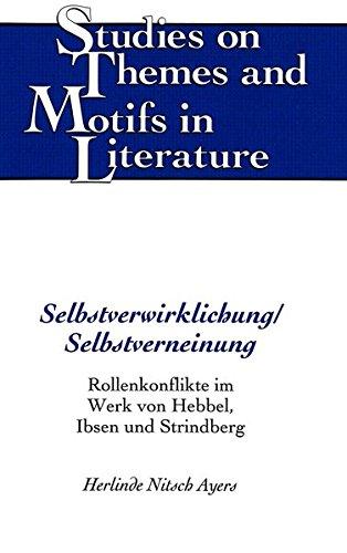 Selbstverwirklichung/Selbstverneinung: Rollenkonflikte im Werk von Hebbel, Ibsen und Strindberg (Studies on Themes and Motifs in Literature, Band 15)
