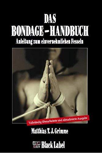 Das Bondage-Handbuch: Anleitung zum einvernehmlichen Fesseln ( 7. September 2011 )