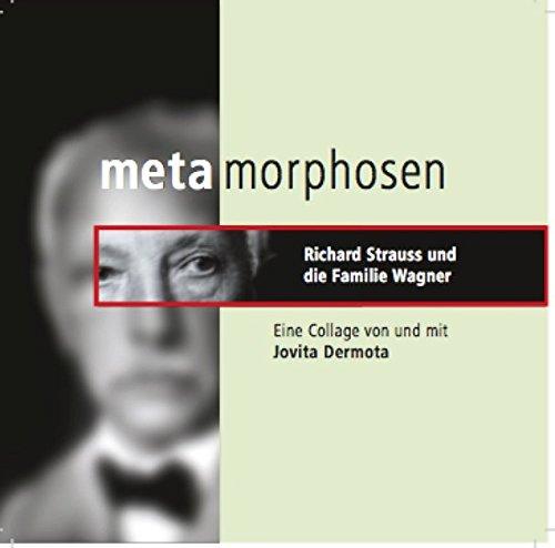 Metamorphosen - Richard Strauss und die Familie Wagner: Eine Collage von und mit Jovita Dermota