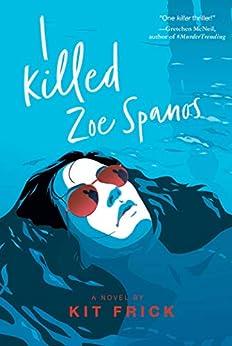 I Killed Zoe Spanos by [Kit Frick]