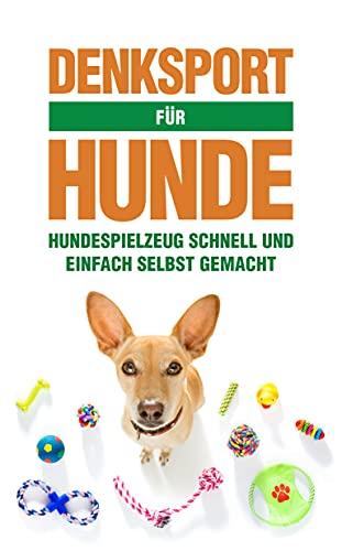 DENKSPORT FÜR HUNDE: Hundespielzeug schnell und einfach selbst gemacht