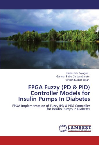 FPGA Fuzzy (PD & PID) Controller Models for Insulin Pumps In Diabetes: FPGA Implementation of Fuzzy (PD & PID) Controller for Insulin Pumps in Diabetes