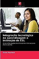 Integração tecnológica na aprendizagem e instrução de ESL: Vozes e Percepções dos Estudantes Internacionais Adultos de ESL