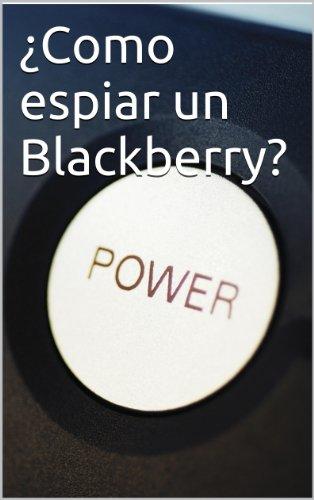 ¿Como espiar un Blackberry?