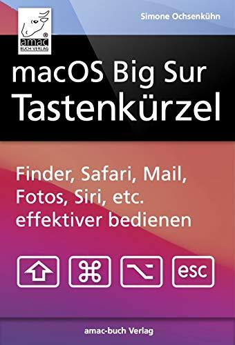 macOS Big Sur Tastenkürzel: Finder, Safari, Mail, Fotos, Musik, Siri, etc. effektiver bedienen, (German Edition)