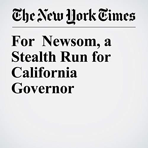 For Newsom, a Stealth Run for California Governor audiobook cover art