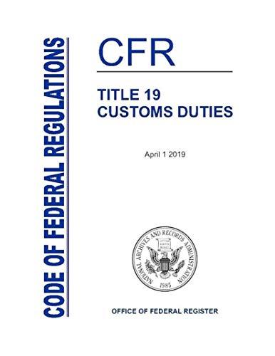 CFR 19 Customs Duties April 1 2019 [Current thru April 2020. LARGER PRINT. Title 19 Code of Federal Regulations LATEST EDITION (English Edition)