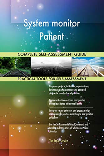 System monitor Patient All-Inclusive Self-Assessment - More than 700 Success Criteria, Instant Visual Insights, Comprehensive Spreadsheet Dashboard, Auto-Prioritized for Quick Results