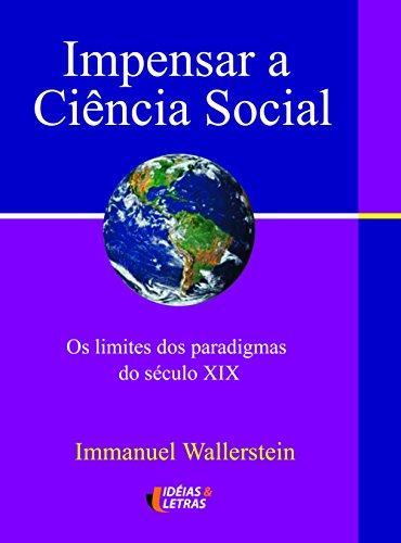 Impensar a Ciência Social: os Limites dos Paradigmas do Século XIX