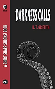 Darkness Calls (Short Sharp Shocks! Book 64) by [D.T. Griffith]