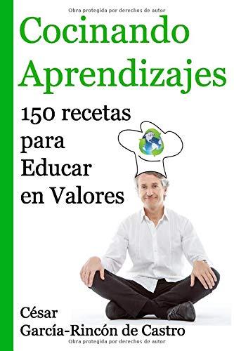 Cocinando Aprendizajes: 150 recetas para Educar en Valores (Spanish Edition)