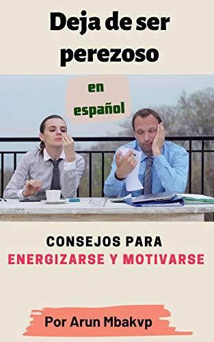 Deja de ser perezoso: Consejos para energizarse y motivarse (libros superacion personal...