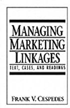 Managing Marketing Linkages: Text, Cases, and Readings