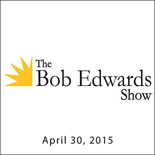 The Bob Edwards Show, Tim O'Brien and Nick Turse, April 30, 2015 audiobook cover art