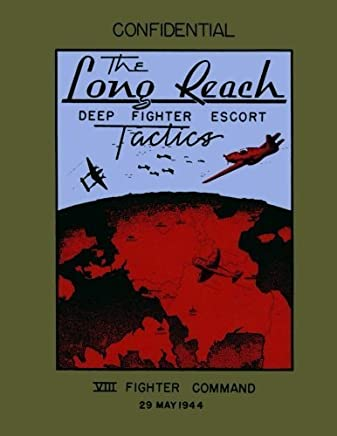 The Long Reach: Deep Fighter Escort Tactics: VIII Fighter Command, 29 May 1944 by Ray Merriam (2012-12-08)