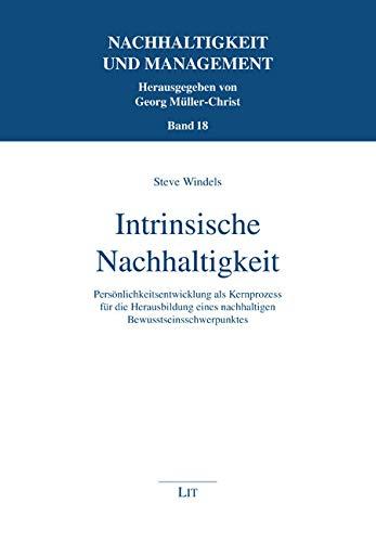 Intrinsische Nachhaltigkeit: Persönlichkeitsentwicklung als Kernprozess für die Herausbildung eines nachhaltigen Bewusstseinsschwerpunktes