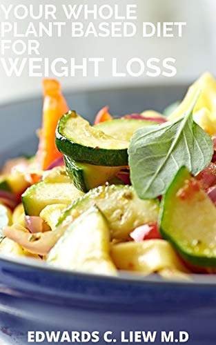 YOUR WHOLE PLANT BASED DIET FOR WEIGHT LOSS (English Edition)