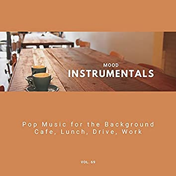 Mood Instrumentals: Pop Music For The Background - Cafe, Lunch, Drive, Work, Vol. 69