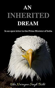 An Inherited Dream: In an open letter to the Prime Minister of India by [Udai Narayan Singh Bisht]
