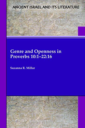 Genre and Openness in Proverbs 10:1-22:16 (Ancient Israel and Its Literature Book 39) (English Edition)