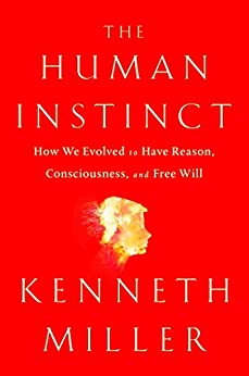 The Human Instinct: How We Evolved to Have Reason, Consciousness, and Free Will by [Kenneth R. Miller]