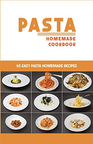 Pasta Homemade Cookbook: 65 Easy Pasta Homemade Recipes: Homemade Pasta Easy (English Edition)