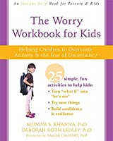 The Worry Workbook for Kids: Helping Children to Overcome Anxiety & the Fear of Uncertainty (An Instant Help Book for Parents & Kids)