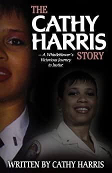 The Cathy Harris Story: A Whistleblower's Victorious Journey to Justice by [Cathy Harris]