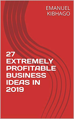27 EXTREMELY PROFITABLE BUSINESS IDEAS IN 2019 (English Edition)