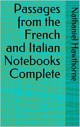 Passages from the French and Italian Notebooks Complete (English Edition)