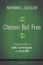 Chosen But Free: A Balanced View Of God's Sovereignty And Free Will