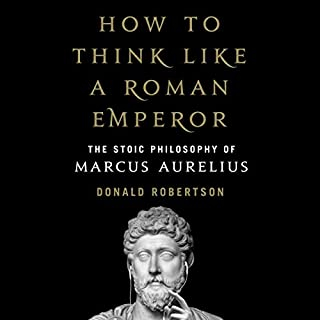 How to Think Like a Roman Emperor     The Stoic Philosophy of Marcus Aurelius              Written by:                                                                                                                                 Donald Robertson                               Narrated by:                                                                                                                                 Donald Robertson                      Length: 8 hrs and 30 mins     14 ratings     Overall 4.9