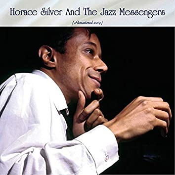 Horace Silver And The Jazz Messengers (feat. Hank Mobley / Kenny Dorham / Art Blakey / Doug Watkins) [Remastered 2019]