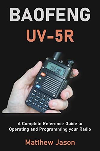 BAOFENG UV-5R: A Complete Reference Guide to Operating and Programming your Radio (English Edition)