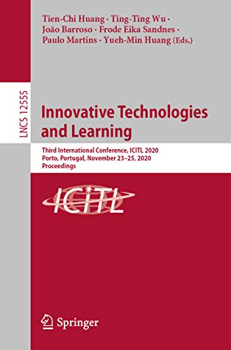 Innovative Technologies and Learning: Third International Conference, ICITL 2020, Porto, Portugal, November 23–25, 2020, Proceedings (Lecture Notes in Computer Science Book 12555) (English Edition)